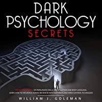 Image for Dark Psychology Secrets: The Ultimate Guide on Persuasion Skills, Manipulation and Body Language. Learn How to Influence Human Behavior with NLP Tricks and Mind Control Techniques (Mind Hacking, Book 1)