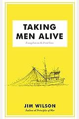Taking Men Alive: Evangelism on the Front Lines Kindle Edition