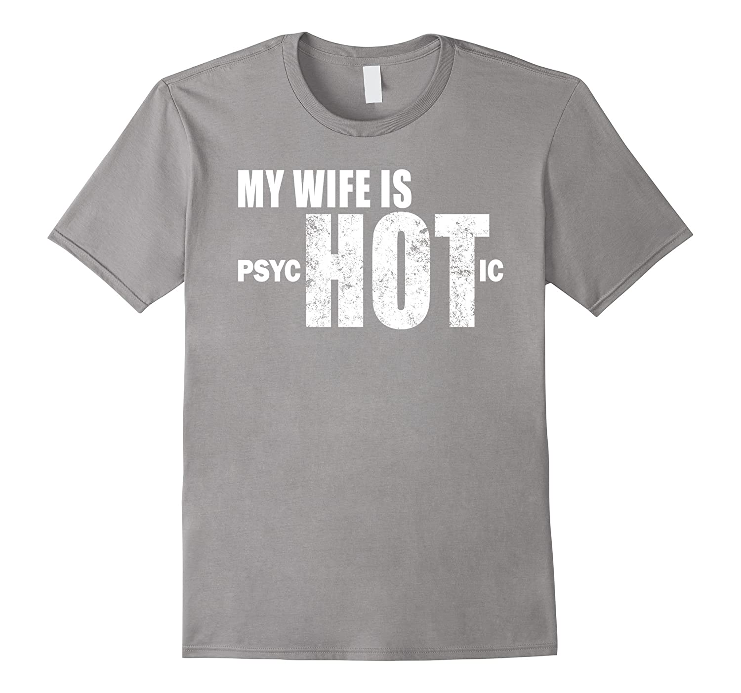 Men's Funny Gift for Husband, Wife is psycHOTic Funny Wife T-Shirt