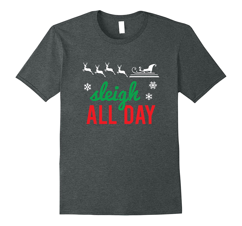 Sleigh All Day T Shirt Christmas Sleigh Reindeer Festive