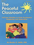 The Peaceful Classroom: 162 Easy Activities to Teach Preschoolers Compassion and Cooperation