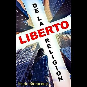 Liberto de la Religión: El Inestimable Placer de Ser Un Librepensador (Spanish Edition)