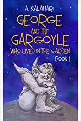 George And The Gargoyle Who Lived In The Garden (Book Book 1) Kindle Edition