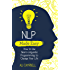 NLP Made Easy: How to Use Neuro-Linguistic Programming to Change Your Life