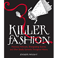 Killer Fashion: Poisonous Petticoats, Strangulating Scarves, and Other Deadly Garments Throughout History (English Edition)