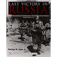 LAST VICTORY IN RUSSIA: The SS-Panzerkorps and Manstein's Kharkov Counteroffensive - February-March 1943 (Schiffer Military History Book)