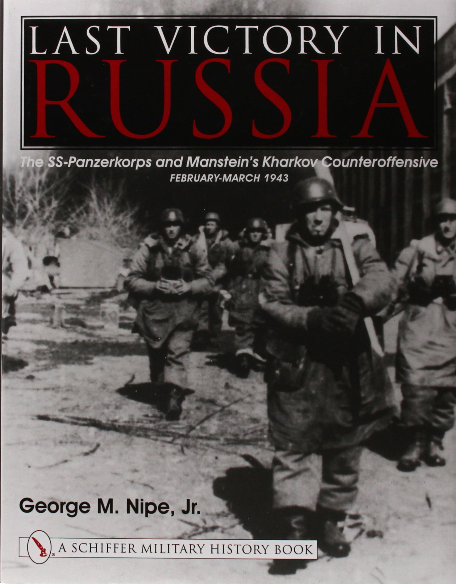 Download Last Victory in Russia: The SS-Panzerkorps and Manstein's Kharkov Counteroffensive, February-March 1943 (Schiffer Military History Book) pdf