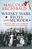 Whisky Wars, Riots and Murder - Crime in the 19th Century Highlands and Islands