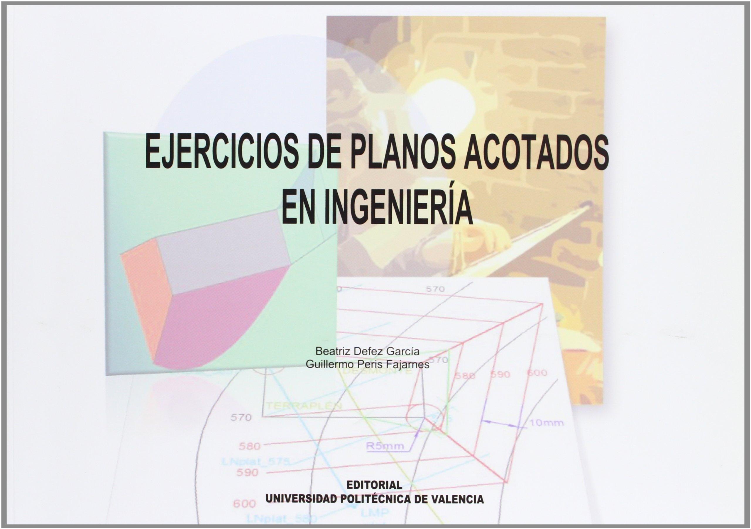 Ejercicios de Planos Acotados En Ingeniería Académica: Amazon.es: Guillermo Peris Fajarnes, Beatriz Defez García: Libros