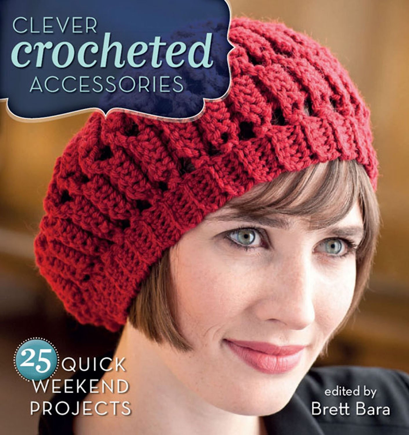 Clever Crocheted Accessories: 25 Quick Weekend Projects ebook
