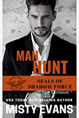 Man Hunt, SEALs of Shadow Force: Spy Division Book 1 (SEALs of Shadow Force Romantic Suspense Series) Kindle Edition