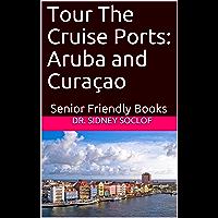 Tour The Cruise Ports: Aruba and Curaçao: Senior Friendly Books (Touring The Cruise Ports Book 1)