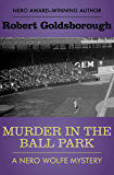 Murder in the Ball Park (The Nero Wolfe Mysteries Book 9)