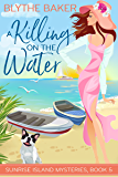 A Killing On The Water (Sunrise Island Mysteries Book 5)