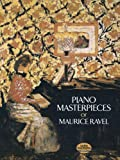 The Piano Masterpieces Of Maurice Ravel (Dover Music For Piano)