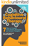 Cognitive Behavioral Therapy: 7 Ways to Freedom from Anxiety, Depression, and Intrusive Thoughts (Happiness is a trainable, attainable skill! Book 1) (English Edition)