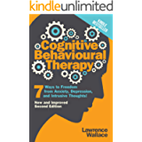 Cognitive Behavioral Therapy: 7 Ways to Freedom from Anxiety, Depression, and Intrusive Thoughts (Happiness is a…