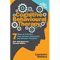Cognitive Behavioral Therapy: 7 Ways to Freedom from Anxiety, Depression, and Intrusive Thoughts (English Edition)