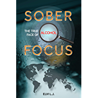 Sober Focus: The True Face of Alcohol (English Edition)