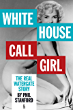 White House Call Girl: The Real Watergate Story