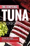 The Tempting Tuna Cookbook: Tuna Recipes for the