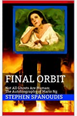 Final Orbit: Not All Ghosts Are Human: The Autobiography of Mario Ng Kindle Edition