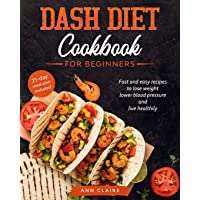 Dash Diet cookbook for beginners: Fast and Easy Recipes to Lose Weight, Lower Blood...