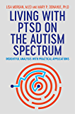 Living with PTSD on the Autism Spectrum: Insightful Analysis with Practical Applications