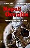 Napoli Occulta: Guida alla citta' delle anime e dei teschi