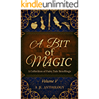 A Bit of Magic: A Collection of Fairy Tale Retellings (JL Anthology Book 5) (English Edition)