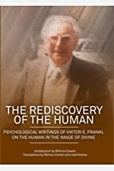 The Rediscovery of the Human: Psychological Writings of Viktor E. Frankl on the Human in the Image of Divine Kindle Edition
