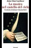 La musica nel castello del cielo: Un ritratto di Johann Sebastian Bach (Saggi Vol. 955)