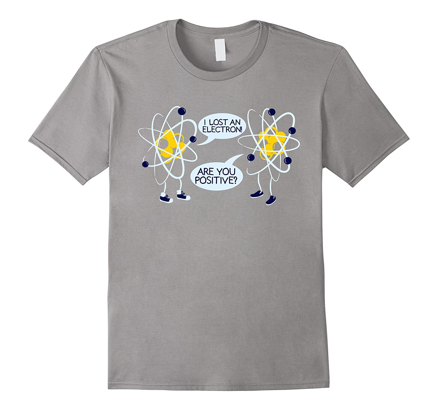 I lost an Electron are you Positive Chemistry Math Shirt-FL