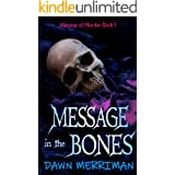 MESSAGE in the BONES: A paranormal suspense thriller with a touch of romance (Messsages of Murder Book 1)