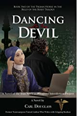 Dancing with the Devil: A Novel of the Iran Nuclear Weapons Interdiction Project (Trojan Horse in the Belly of the Beast Trilogy) Kindle Edition