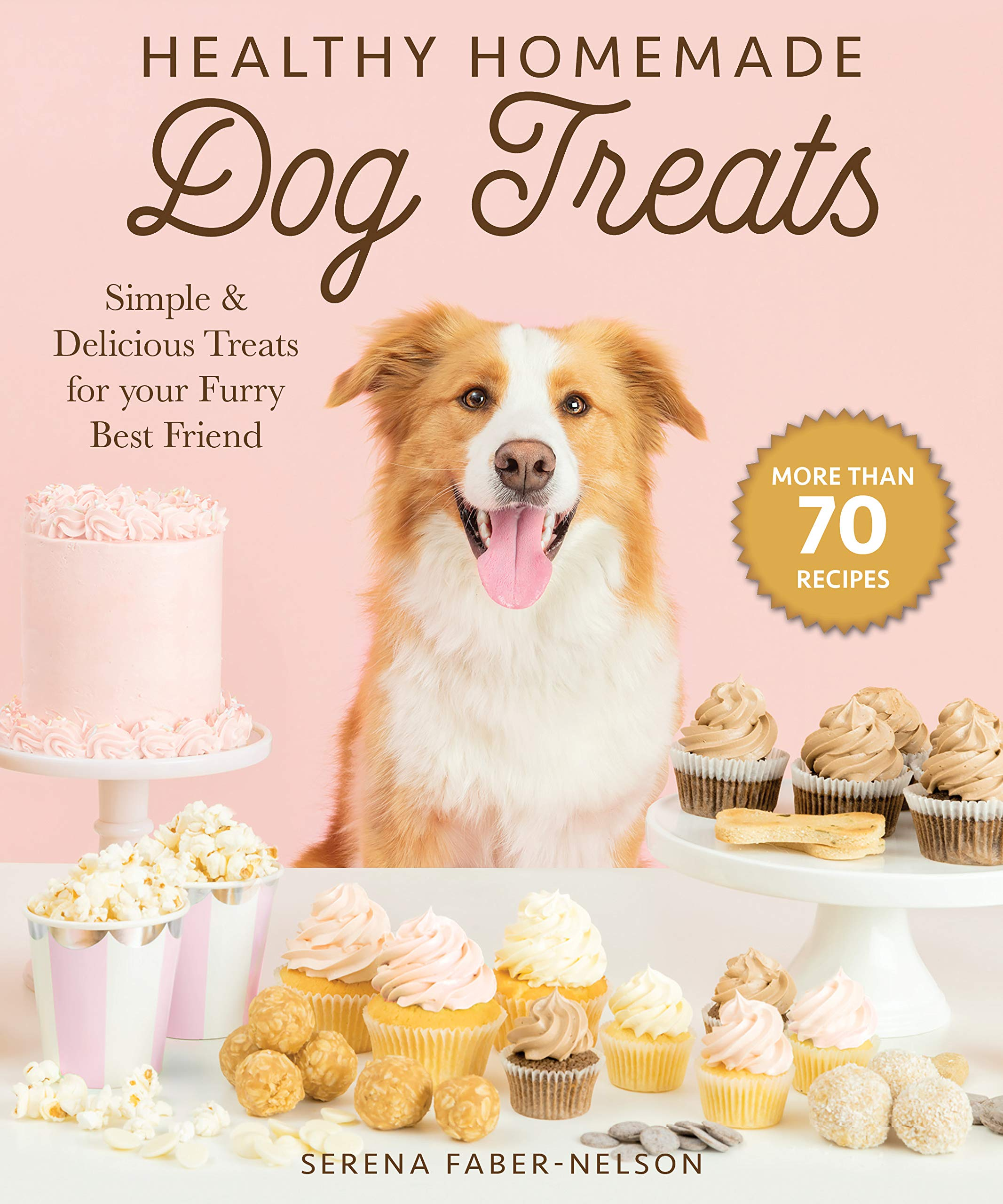 Healthy Homemade Dog Treats More Than 70 Simple Delicious Treats For Your Furry Best Friend Faber Nelson Serena 9781510744714 Amazon Com Books