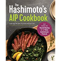 The Hashimoto's AIP Cookbook: Easy Recipes for Thyroid Healing on the Paleo Autoimmune...