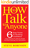How To Talk To Anyone: 6 Easy Tricks To Building Confidence, Learning How To Talk To People And Skyrocketing Your Self-esteem (How To Talk To Anyone  Book 1)