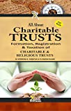 All About Charitable Trusts – Formation, Registration, Management & Taxation of CHARITABLE & RELIGIOUS TRUSTS (With Free CD)