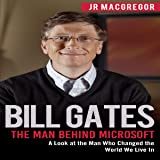 Bill Gates: The Man Behind Microsoft: A Look at the Man Who Changed the World We Live In (Billionaire Visionaries, Book 4)