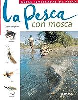 Pesca Con Mosca(Guias Ilustradas De Pesca)