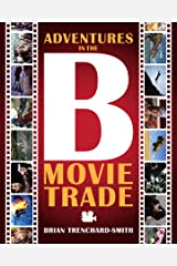 ADVENTURES IN THE B MOVIE TRADE Kindle Edition