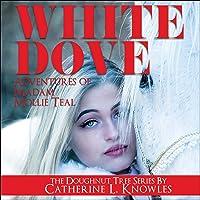 White Dove: Adventures of Madam Mollie Teal: The Doughnut Tree Series, Book 1