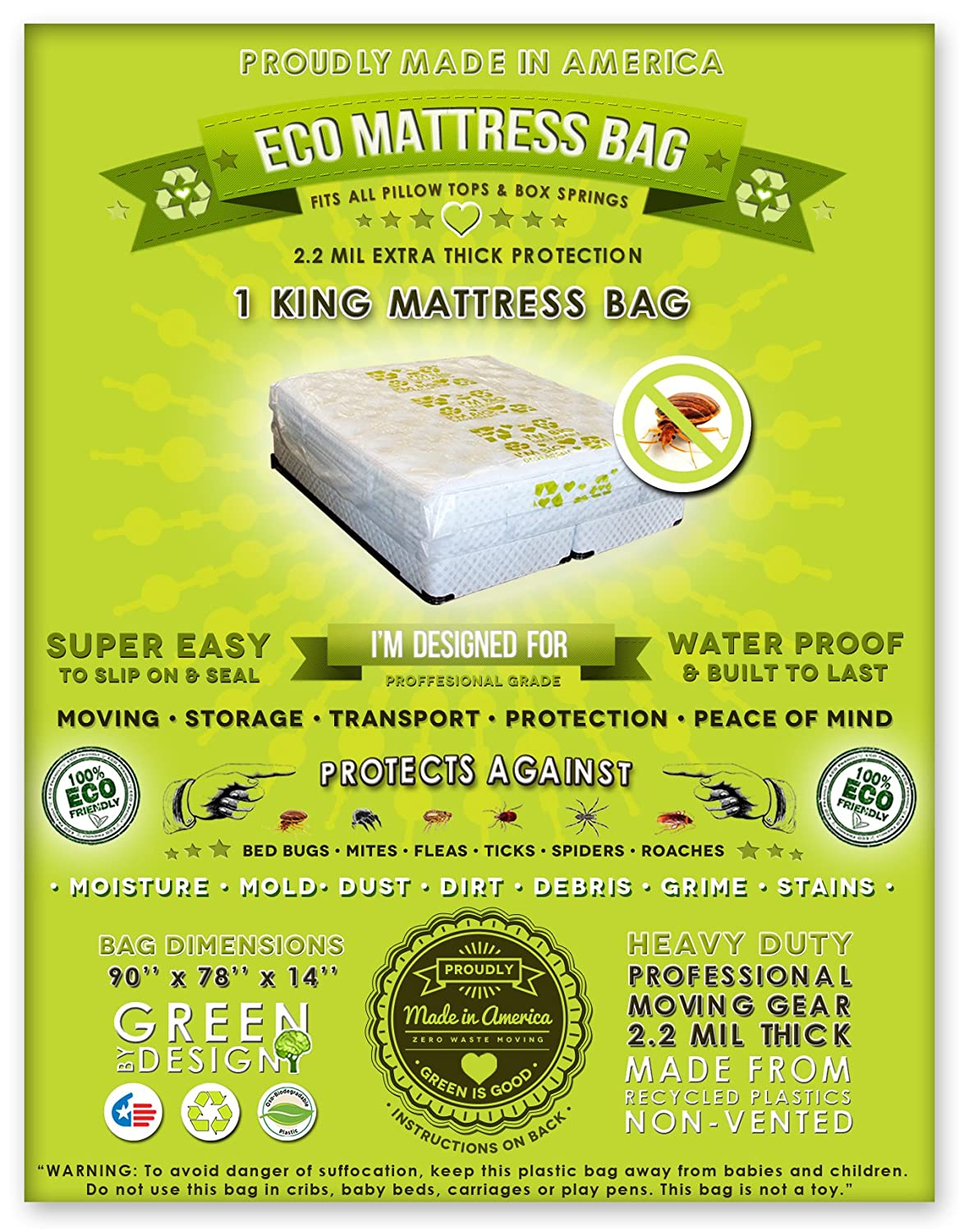 1 King Size Mattress Bag. Fits All Pillow Tops and Box Springs. Ideal for Moving, Storage and Protecting Your Mattress. Heavy Duty Professional Grade. Easy to Slip on and Seal. Sleep with Peace of Mind and Don't Let the Bed B