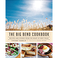 The Big Bend Cookbook: Recipes and Stories from the Heart of West Texas (American Palate)