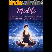 MEDITE!: Um guia passo a passo para iniciantes da meditação!