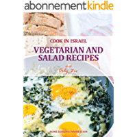 Vegetarian and Salad Recipes - Israeli-Mediterranean Cookbook (Cook In Israel - Kosher Recipes, Mediterranean Cooking 3) (English Edition)