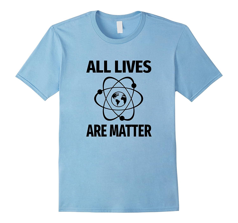 All Lives Are Matter Shirt-CL