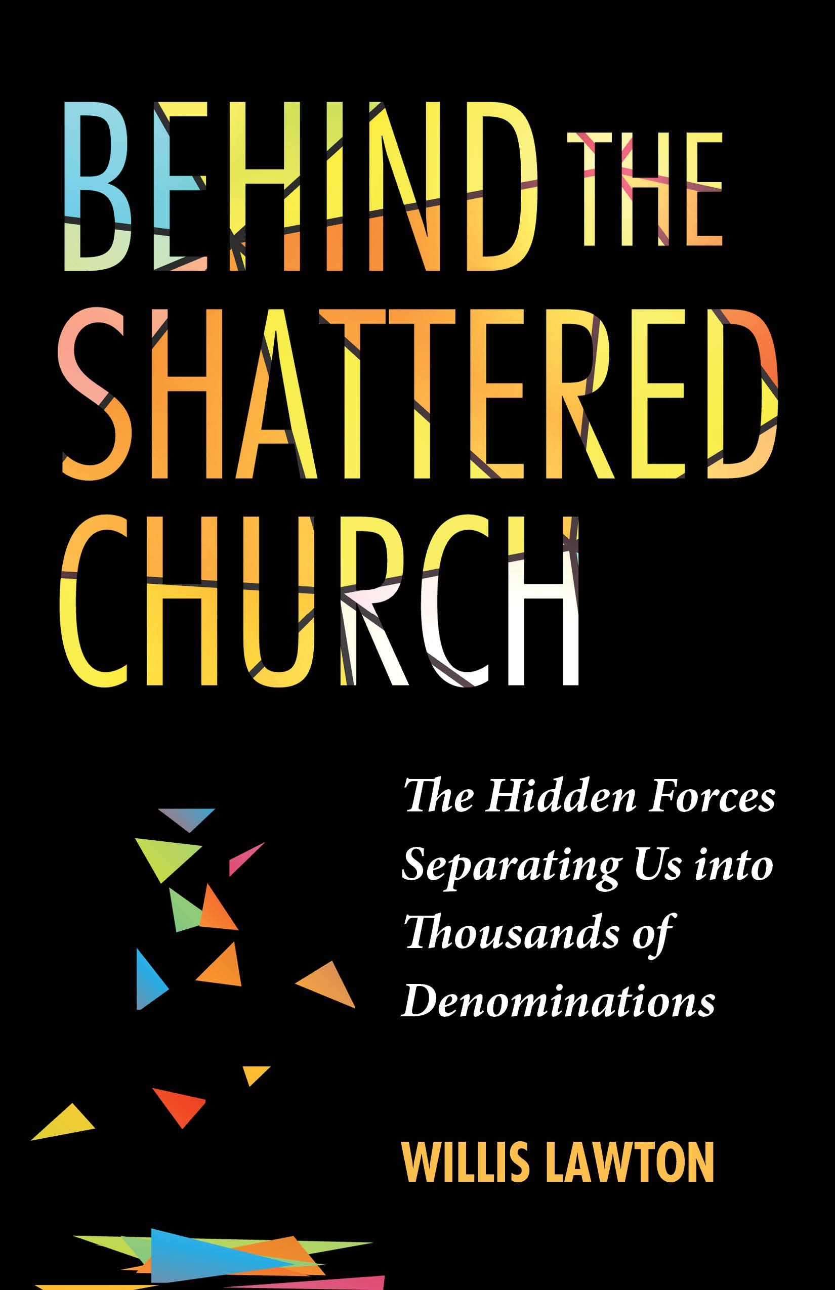 Read Online Behind the Shattered Church: The Hidden Forces Separating us into Thousands of Denominations ebook