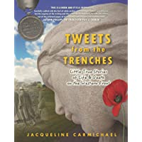 TWEETS FROM THE TRENCHES: Little True Stories of Life and Death On The Western Front